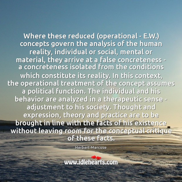 Where these reduced (operational – E.W.) concepts govern the analysis of Herbert Marcuse Picture Quote