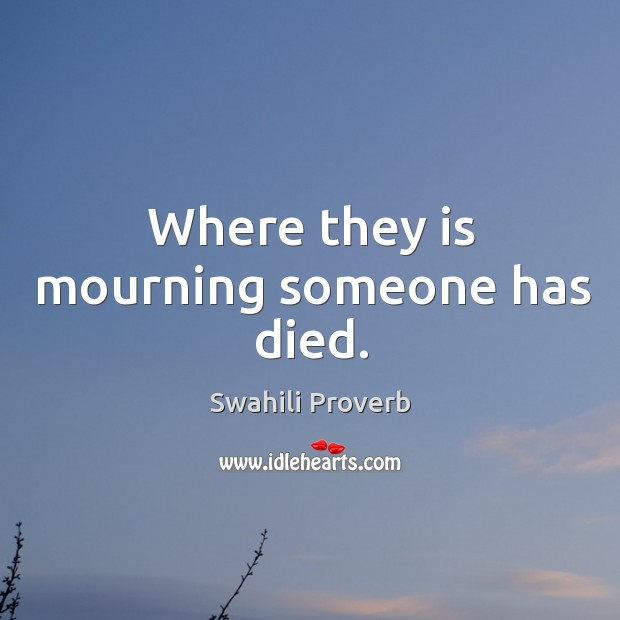 Where they is mourning someone has died. Image