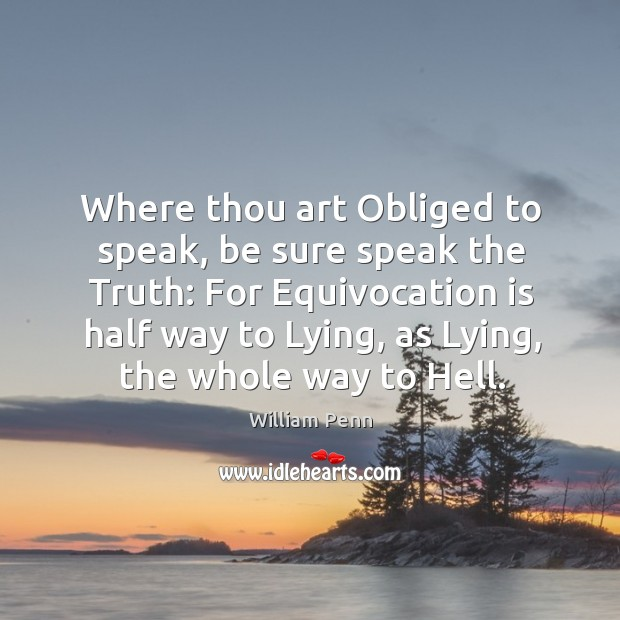Where thou art Obliged to speak, be sure speak the Truth: For Image