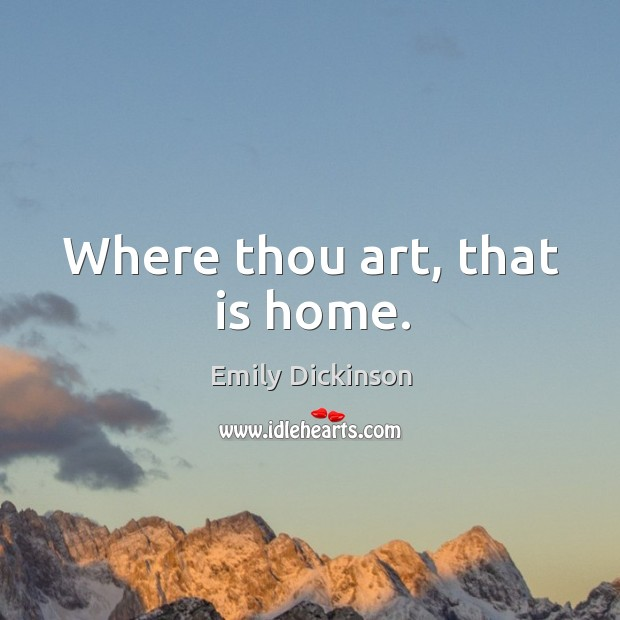 Where thou art, that is home. Image