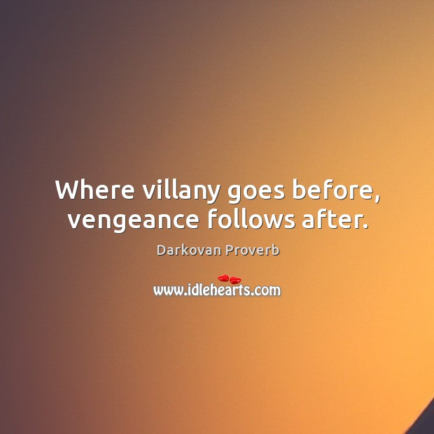 Where villany goes before, vengeance follows after. Darkovan Proverbs Image