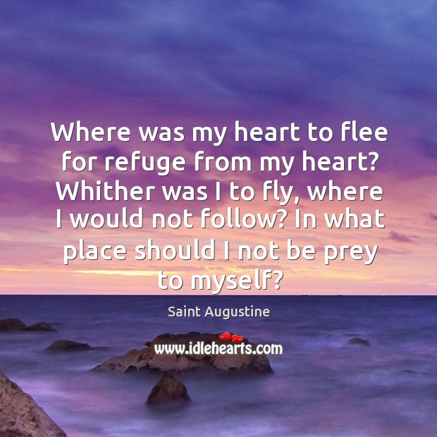 Where was my heart to flee for refuge from my heart? Whither Image