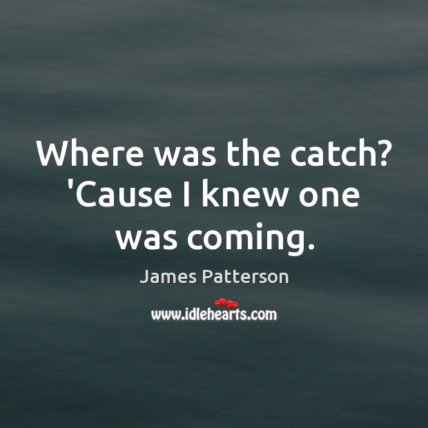 Where was the catch? 'Cause I knew one was coming. Image