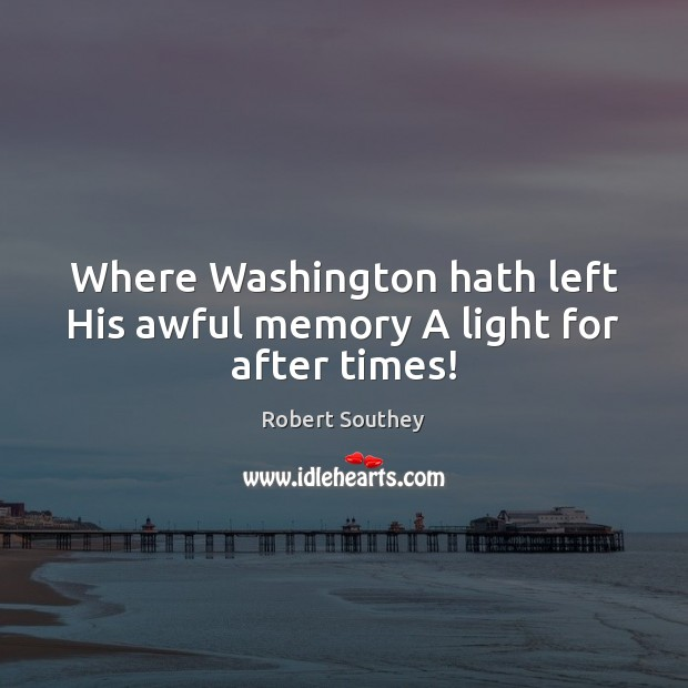 Image, Where Washington hath left His awful memory A light for after times!