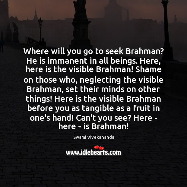 Where will you go to seek Brahman? He is immanent in all Image