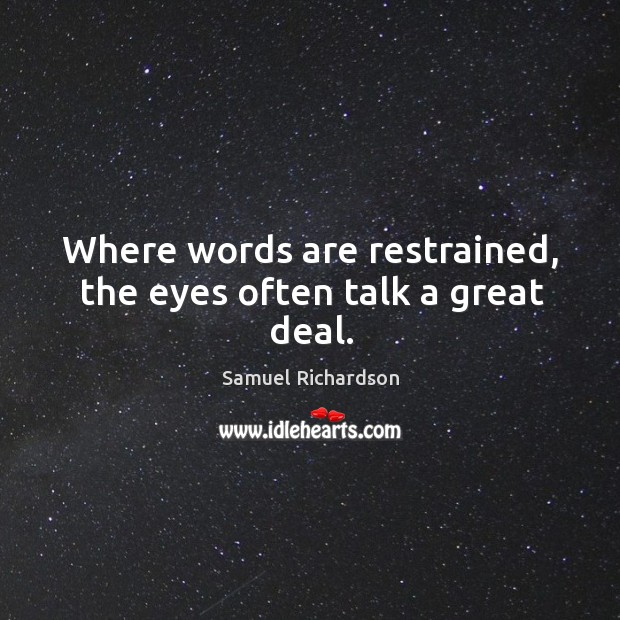Image, Where words are restrained, the eyes often talk a great deal.