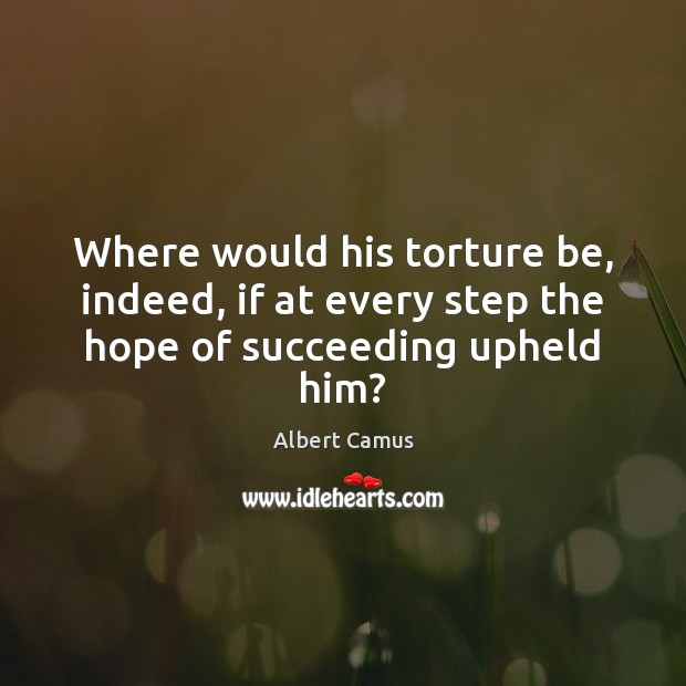 Image, Where would his torture be, indeed, if at every step the hope of succeeding upheld him?