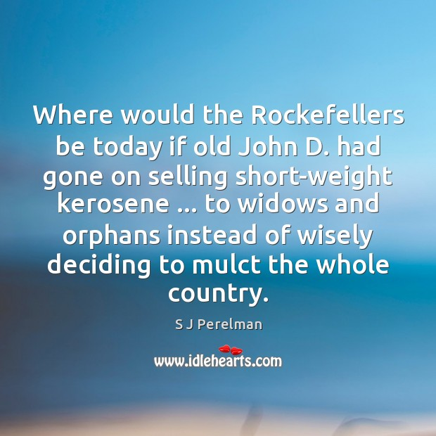 Where would the Rockefellers be today if old John D. had gone Image