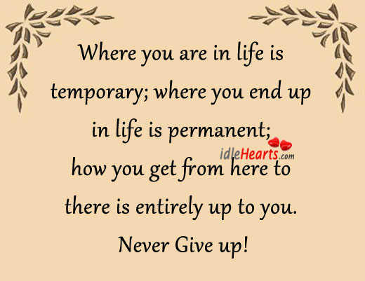 Where You Are In Life Is Temporary…