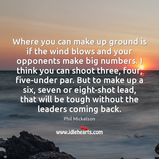 Where you can make up ground is if the wind blows and Image