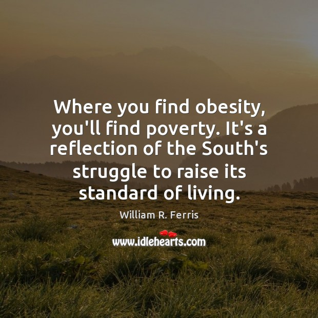 Where you find obesity, you'll find poverty. It's a reflection of the Image