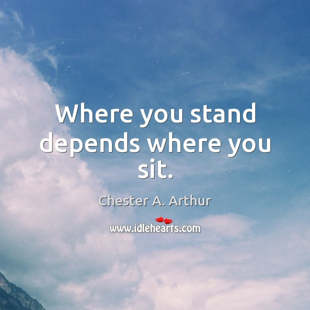 Image, Where you stand depends where you sit.