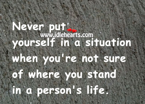 Never Put Yourself In A Situation When You're..