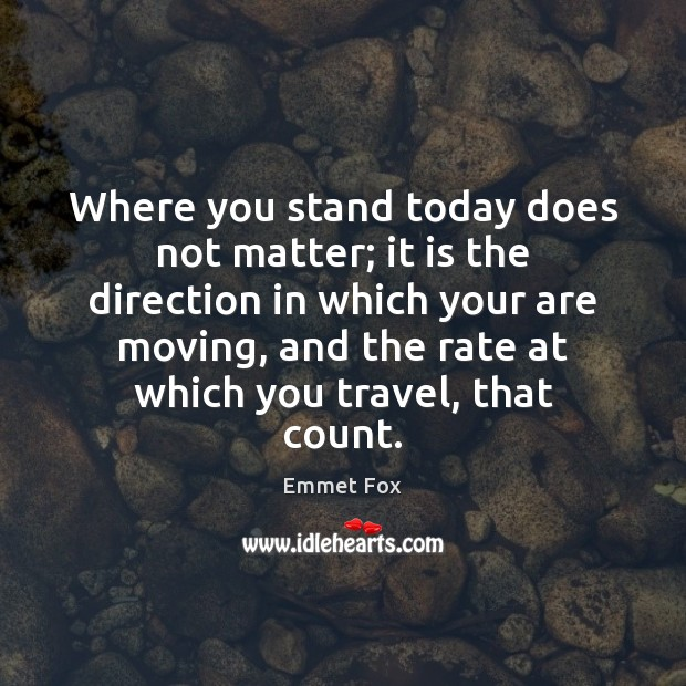 Where you stand today does not matter; it is the direction in Emmet Fox Picture Quote