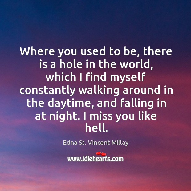 Where you used to be, there is a hole in the world Image