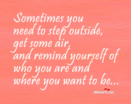 Sometimes you need to step outside…
