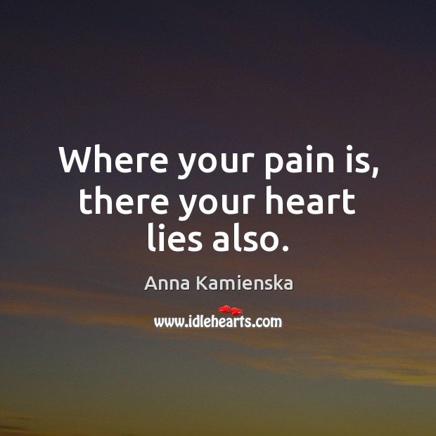 Image, Where your pain is, there your heart lies also.