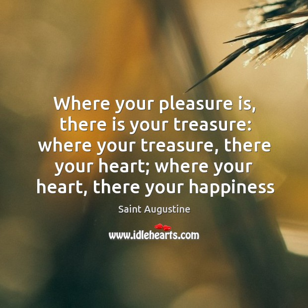 Where your pleasure is, there is your treasure: where your treasure, there Image