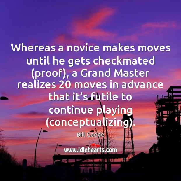 Image, Whereas a novice makes moves until he gets checkmated (proof), a Grand