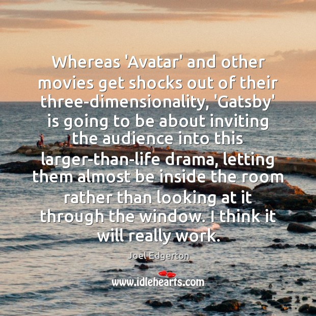 Whereas 'Avatar' and other movies get shocks out of their three-dimensionality, 'Gatsby' Joel Edgerton Picture Quote