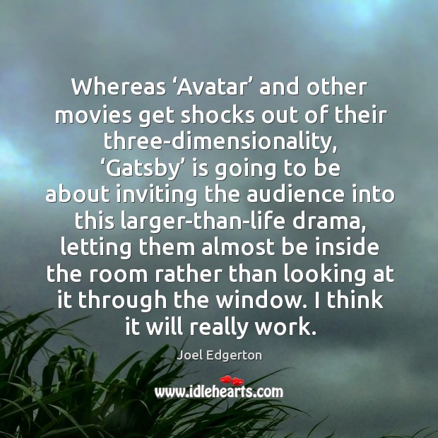 Whereas 'avatar' and other movies get shocks out of their three-dimensionality Joel Edgerton Picture Quote