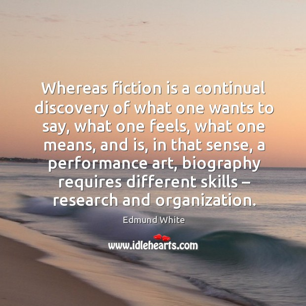 Whereas fiction is a continual discovery of what one wants to say, what one feels Image