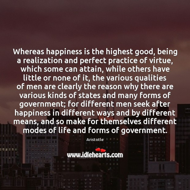 Image, Whereas happiness is the highest good, being a realization and perfect practice