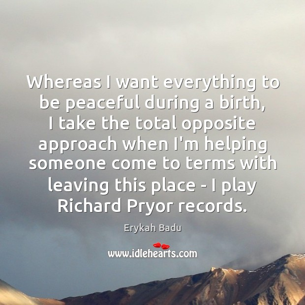 Image, Whereas I want everything to be peaceful during a birth, I take