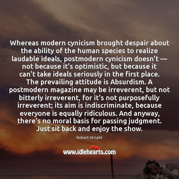 Whereas modern cynicism brought despair about the ability of the human species Robert Wright Picture Quote
