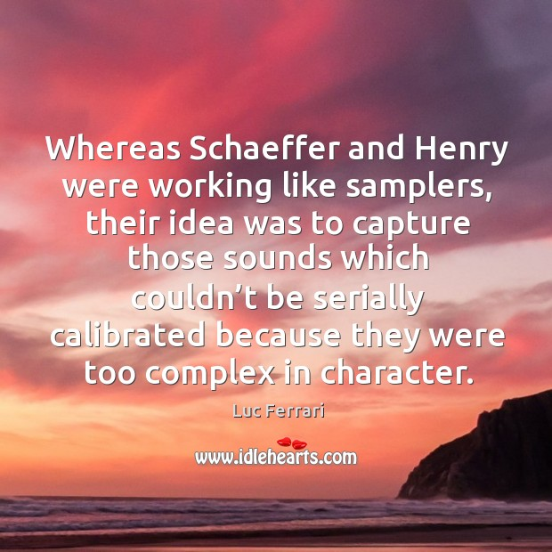 Whereas schaeffer and henry were working like samplers, their idea was to Image