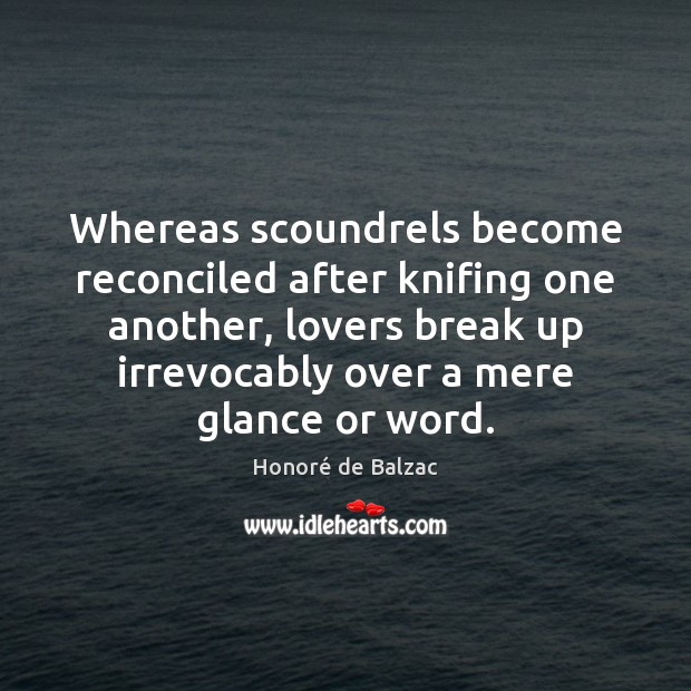 Whereas scoundrels become reconciled after knifing one another, lovers break up irrevocably Break Up Quotes Image