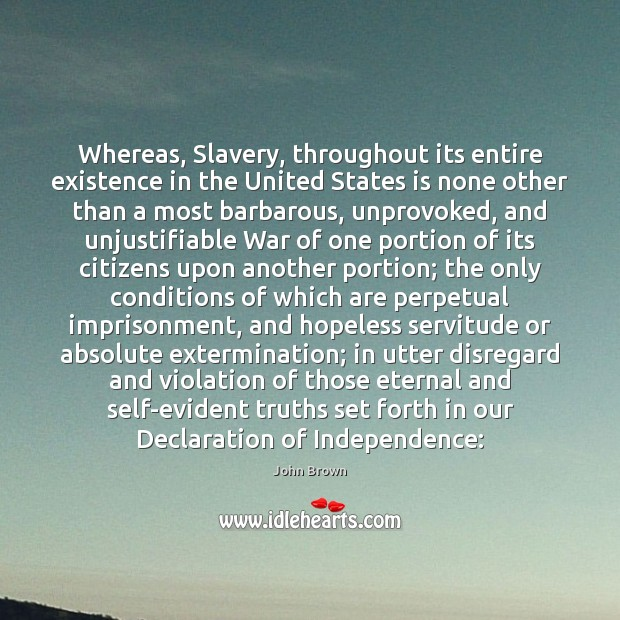 Whereas, Slavery, throughout its entire existence in the United States is none Image
