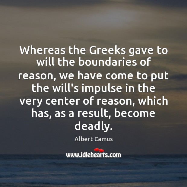 Image, Whereas the Greeks gave to will the boundaries of reason, we have
