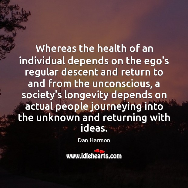 Whereas the health of an individual depends on the ego's regular descent Dan Harmon Picture Quote