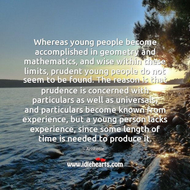 Whereas young people become accomplished in geometry and mathematics, and wise within Image