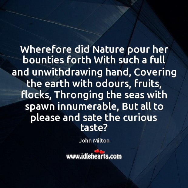 Wherefore did Nature pour her bounties forth With such a full and Image