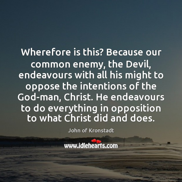 Wherefore is this? Because our common enemy, the Devil, endeavours with all John of Kronstadt Picture Quote