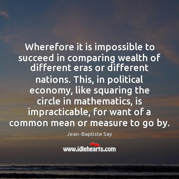 Wherefore it is impossible to succeed in comparing wealth of different eras Image