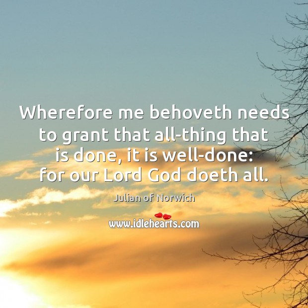 Wherefore me behoveth needs to grant that all-thing that is done, it Image