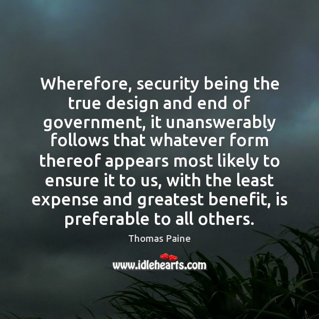 Image, Wherefore, security being the true design and end of government, it unanswerably