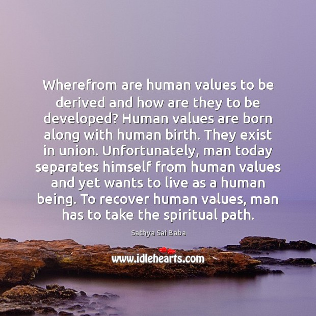 Wherefrom are human values to be derived and how are they to Sathya Sai Baba Picture Quote