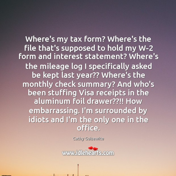 Where's my tax form? Where's the file that's supposed to hold my Cathy Guisewite Picture Quote