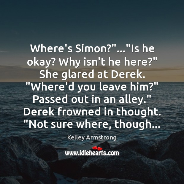 "Image, Where's Simon?""…""Is he okay? Why isn't he here?"" She glared at"