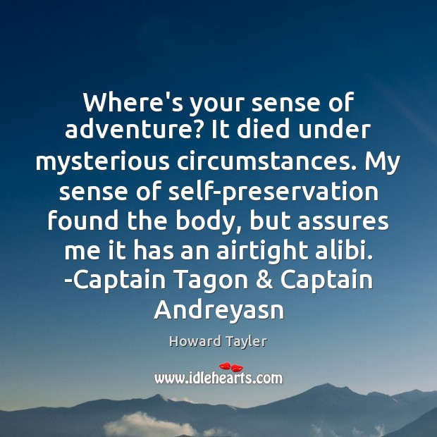 Image, Where's your sense of adventure? It died under mysterious circumstances. My sense