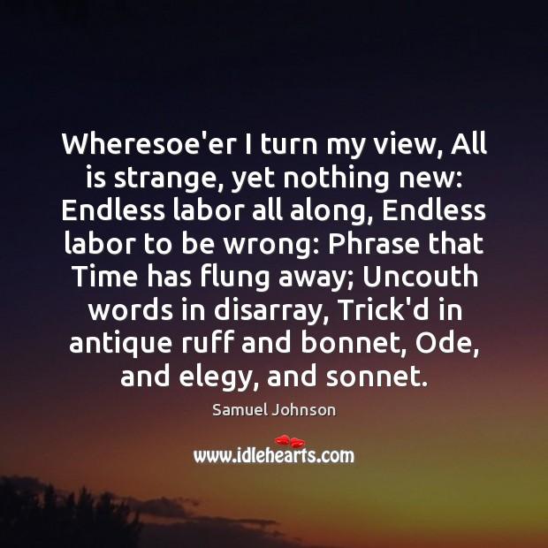 Image, Wheresoe'er I turn my view, All is strange, yet nothing new: Endless
