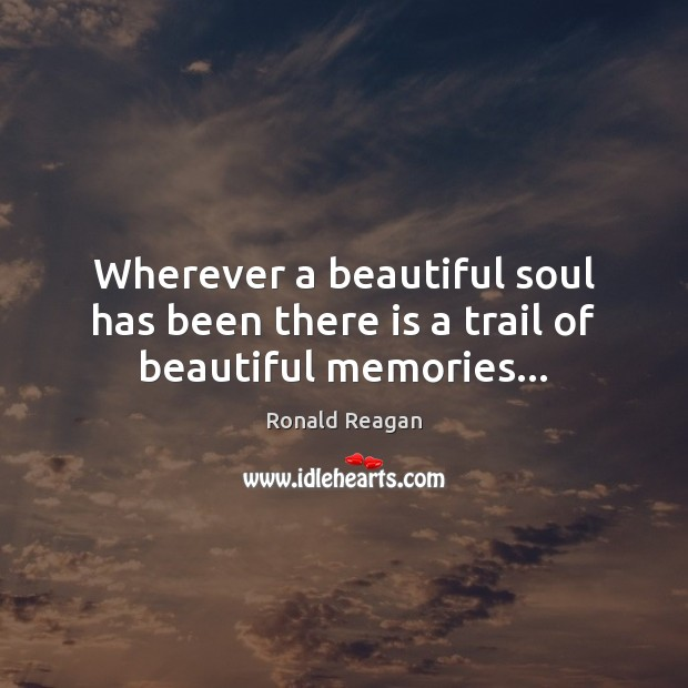Image, Wherever a beautiful soul has been there is a trail of beautiful memories…