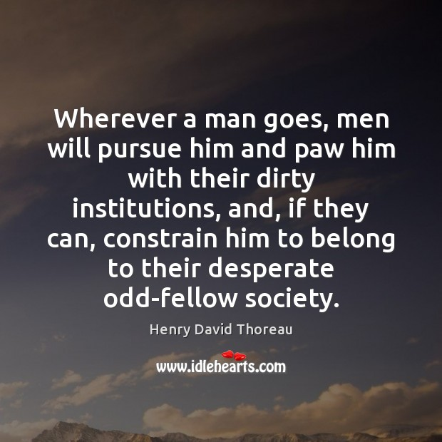 Wherever a man goes, men will pursue him and paw him with Image