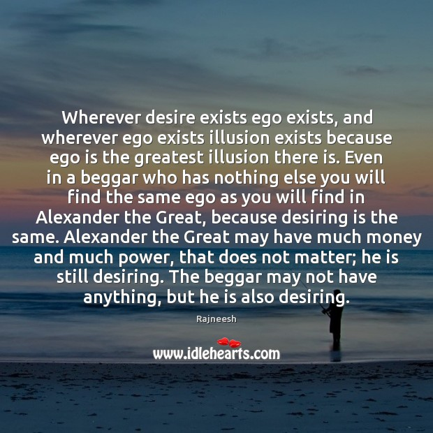 Image, Wherever desire exists ego exists, and wherever ego exists illusion exists because