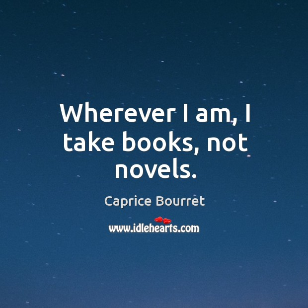 Image, Wherever I am, I take books, not novels.