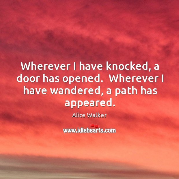 Wherever I have knocked, a door has opened.  Wherever I have wandered, Image